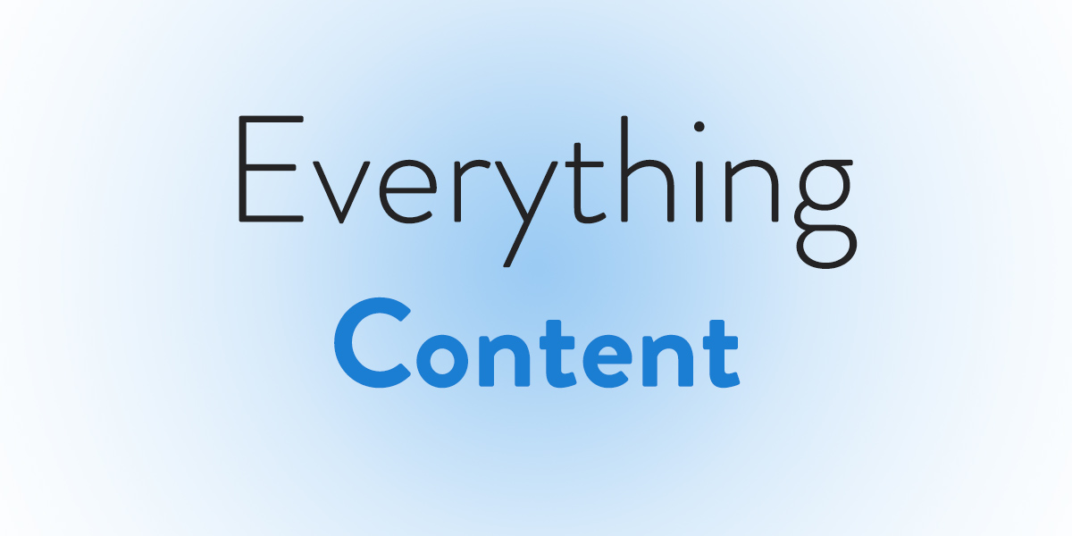 Everything you need to know about content