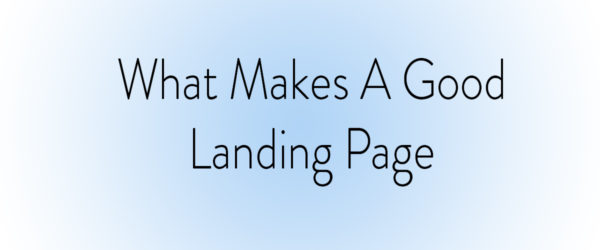 "Image with text ""what makes a good landing page"""